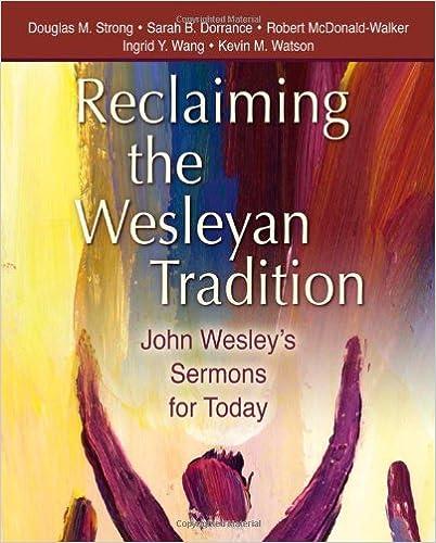 Download online Reclaiming the Wesleyan Tradition: John Wesley's Sermons for Today PDF, azw (Kindle), ePub, doc, mobi