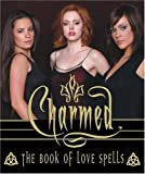 The Charmed Book of Love Spells, Running Press Staff and Paul Ruditis, 0762420650