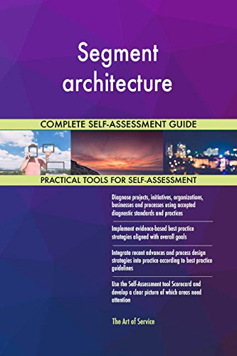 Segment architecture All-Inclusive Self-Assessment - More than 680 Success Criteria, Instant Visual Insights, Comprehensive Spreadsheet Dashboard, Auto-Prioritized for Quick Results