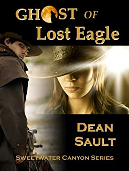 Ghost of Lost Eagle (Sweetwater Canyon Series Book 1) by [Sault, Dean]