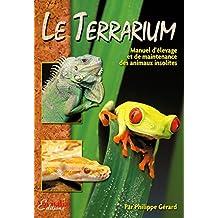 Le Terrarium: Manuel d'élevage d'animaux insolites (French Edition)