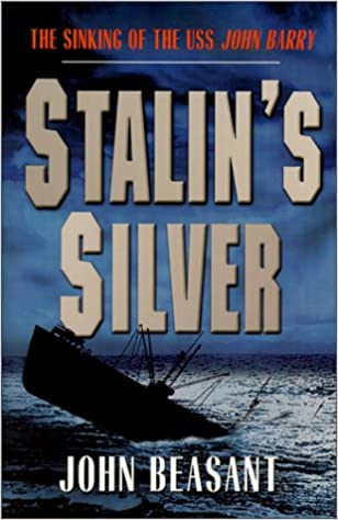 Stalin's Silver: The Sinking of the S.S. John Barry and the Hunt for Buried Treasure