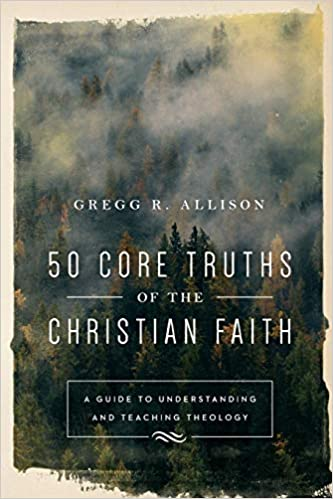 50 Core Truths of the Christian Faith: A Guide to