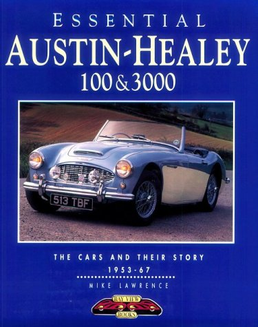 Essential Austin-Healey 100 & 3000: The Cars and Their Story 1953-67 (Essential Series)