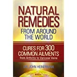 Natural Remedies From Around the World by Dr. John Heinerman, Ph.D. (2006) Perfect Paperback