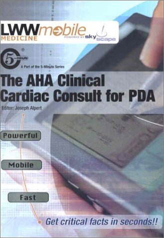 The AHA Clinical Cardiac Consult for PDA: Powered by Skyscape, Inc. (The 5-Minute Consult Series)