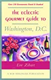 The Eclectic Gourmet Guide to Washington, D. C., Eve Zibart, 0897322320
