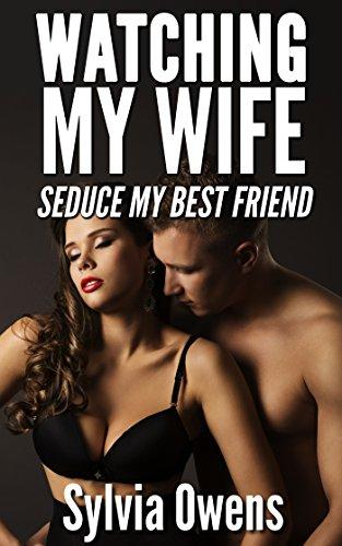 Watching My Wife Seduce My Best Friend Hotwife Cuckold Erotica By Owens