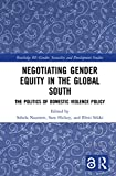 Negotiating Gender Equity in the Global South (Open Access): The Politics of Domestic Violence Policy (Routledge ISS Gender, Sexuality and Development Studies)
