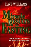 The Miracle Results of Fasting : Your Secret Weapon in Spiritaul Warfare, Williams, David R., 0938020501
