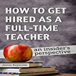 How to Get Hired as a Full-Time Teacher: An Insider's Perspective | Jamie Reynolds