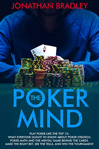 The Poker Mind: Play Poker Like the Top 1%. What Everyone Ought to Know About Poker Strategy, Poker Math and the Mental Game Behind the Cards. Make the ... Bet, ()