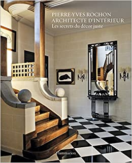 amazonin buy pierre yves rochon architecte dinterieur les secrets du decor juste book online at low prices in india pierre yves rochon