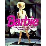 Barbie: Four Decades of Fashion, Fantasy, and Fun