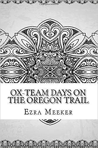 Ox Team Days On The Oregon Trail Ezra Meeker Howard R Driggs