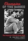 img - for Champion of the Barrio: The Legacy of Coach Buryl Baty (Swaim-Paup-Foran Spirit of Sport Series, sponsored by James C. '74 & Debra Parchman Swaim, ... Edgar Paup '74, & Joseph Wm. & Nancy Foran) book / textbook / text book