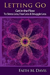 Letting Go: Get in the Flow to Stress Less, Fear Less & Struggle Less (Finding Flow Book)