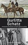Gurlitts Schatz: Hitlers Kunsthändler und sein geheimes Erbe