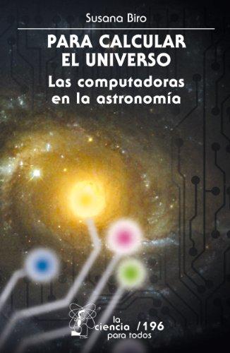 Para calcular el Universo. Las computadoras y la astronomía (La Ciencia Para Todos nº 196)