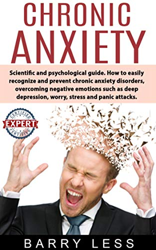 - Chronic Anxiety: Scientific and psychological guide. How to easily recognize and prevent chronic anxiety disorders, overcoming negative emotions such as ... depression, worry, stress and panic attack