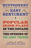 img - for Buffoonery and Easy Sentiment: Popular Irish theatre in the decade prior to the opening of the Abbey Theatre by Christopher Fitz-Simon (2011-02-10) book / textbook / text book