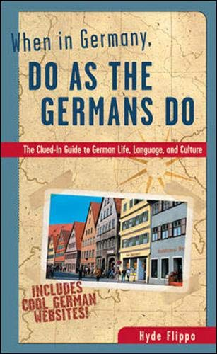 When in Germany, Do as the Germans Do: The Clued-In Guide to German Life, Language, and Culture