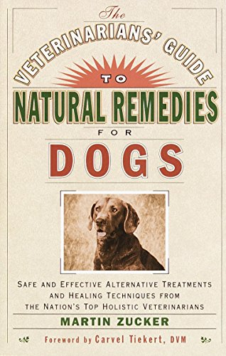 Veterinarians Guide to Natural Remedies for Dogs: Safe and Effective Alternative Treatments and Healing Techniques from the Nations Top Holistic -