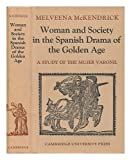 Woman and Society in the Spanish Drama of the Golden Age, Melveena McKendrick, 0521202949