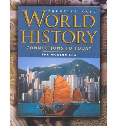 WORLD HISTORY:CONNECTIONS TO TODAY 4 EDITION MODERN ERA STUDENT EDITION 2003C