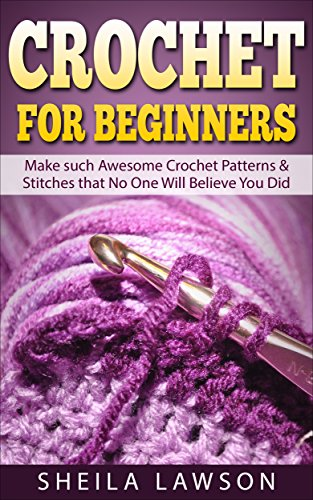 Crochet For Beginners Make Such Awesome Crochet Patterns Stitches