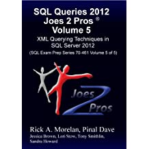 SQL Queries 2012 Joes 2 Pros Volume 5: XML Querying Techniques for SQL Server 2012 (SQL Exam Prep Series 70-461 Volume 5 of 5)