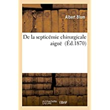 DE LA SEPTICEMIE CHIRURGICALE AIGUE