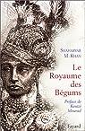 Le Royaume des Bégums. Une dynastie de femmes dans l'empiredes Indes par Khan