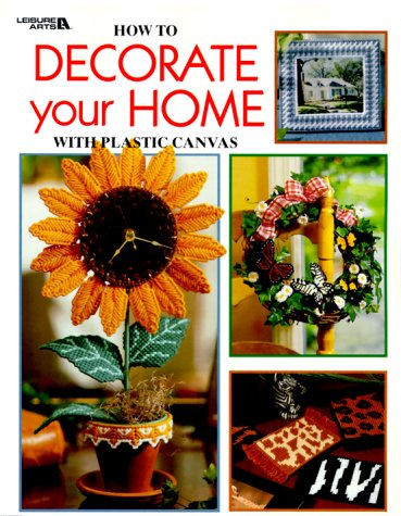 How to Decorate Your Home With Plastic Canvas (Leisure Arts #1876) (Plastic Canvas Library)