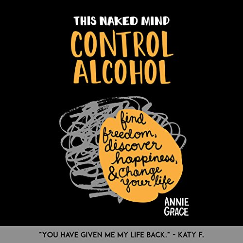 This Naked Mind: Control Alcohol: Find Freedom, Rediscover Happiness & Change Your Life cover