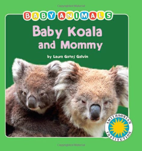 - Baby Koala and Mommy - a Smithsonian Baby Animals Book