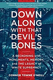 Down Along with That Devil's Bones: A Reckoning with Monuments, Memory, and the Legacy of White Supre