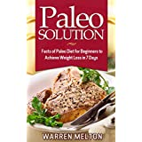 Paleo Solution: Facts of Paleo Diet for Beginners to Achieve Weight Loss in 7 days (Paleo Cookbook, Paleo Gluten Free Diet, Paleo for Beginners, Paleo Eats, Paleo Cure, Gluten Free Paleo Diet)