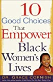 10 Good Choices That Empower Black Women's Lives, Grace Cornish, 0609605062