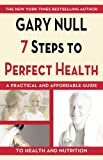 The 7 Steps to Perfect Health, Gary Null, 1596870761