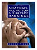 Anatomy : Palpation and Surface Markings, Field, Derek, 0750631430