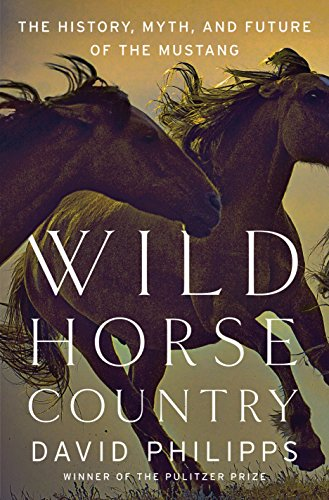 Wild Horse Country: The History, Myth, and Future of the Mustang, America's Horse (Mustang Interior)
