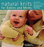 Natural Knits for Babies and Mums: Beautiful Designs using Organic Yarns