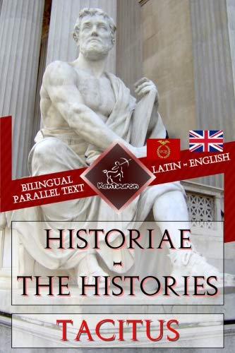Historiae - The Histories: Bilingual parallel text: Latin - English