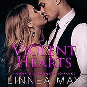 Violent Hearts: A Dark Billionaire Romance   Linnea May