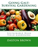 Going Galt: Survival Gardening: Sustainable High Yield Gardening
