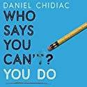 Who Says You Can't? You Do Audiobook by Daniel Chidiac Narrated by Robbie Daymond