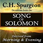 C.H. Spurgeon Devotions from the Song of Solomon: Derived from Morning and Evening | Charles H. Spurgeon