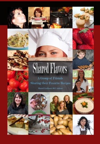 Shared Flavors - A Group of Friends Sharing their Favorite Recipes (Shared Cookbook) PDF