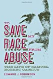 img - for To Save My Race from Abuse: The Life of Samuel Robert Cassius (Religion & American Culture) book / textbook / text book
